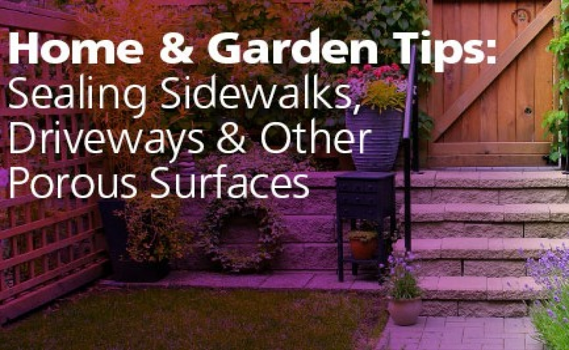 Home & Garden Tips; Sealing Sidewalks, Driveways & Other Porous Surfaces
