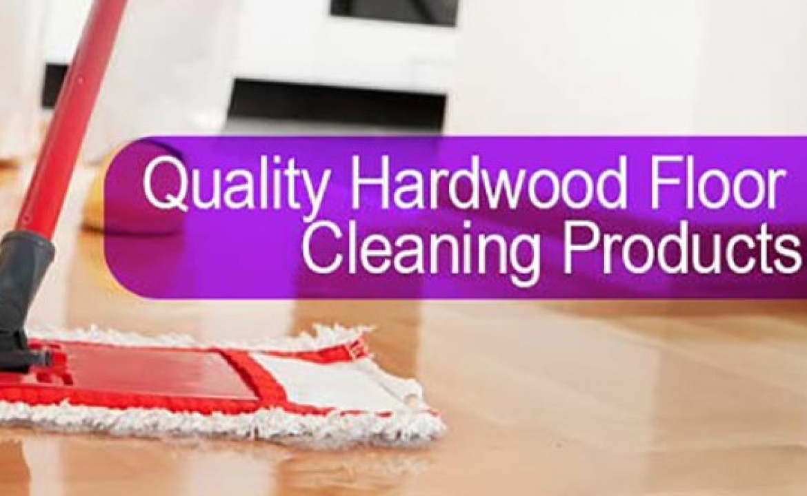 Why You Only Want Quality Cleaning Products On Your Hardwood Floors